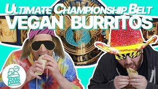Eating the Ultimate Championship Belt VEGAN BURRITOS
