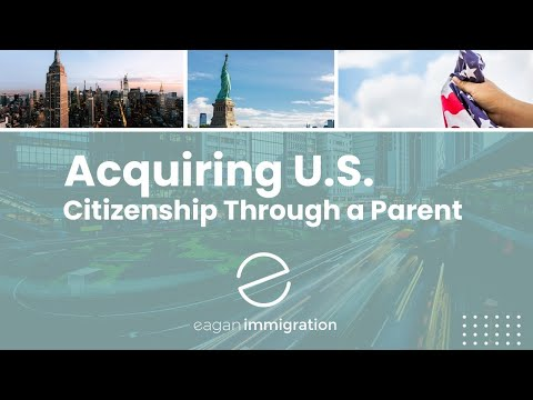 Acquiring U.S. Citizenship Through A Parent