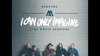 MercyMe - I Can Only Imagine (The Movie Session) Audio