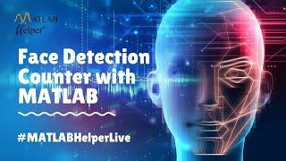 Webinar | Face Detection Counter with MATLAB | MATLAB Helper ® | #MATLABHelperLive