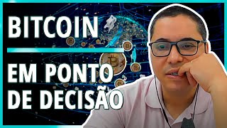 BITCOIN EM PONTO DE DECISÃO