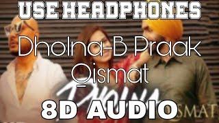 Download lagu Dholna-B Praak Ammy Virk | Sargun Mehta | Qismat | 8D Punjabi Songs