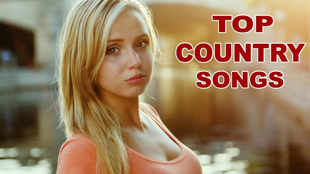 2018 Top 40 Country Songs New Country Music Playlist 2018 Billboard Hot Country Songs Youtube