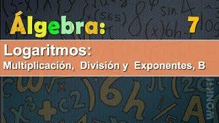 Logaritmos: 07 - Multiplicación, División y Exponentes, Parte B