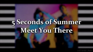 5 Seconds of Summer – Meet You There (Lyrics)