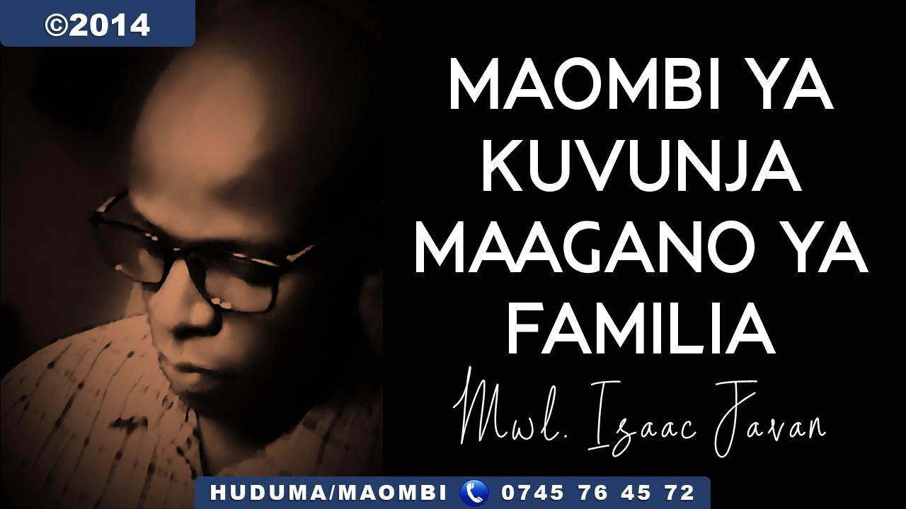 Download MAOMBI YA KUVUNJA MAAGANO YA FAMILIA - MWL. ISAAC JAVAN - (Bible Study)