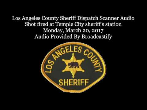 Los Angeles County Sheriff Dispatch Scanner Audio Shot fired at Temple City sheriff's station