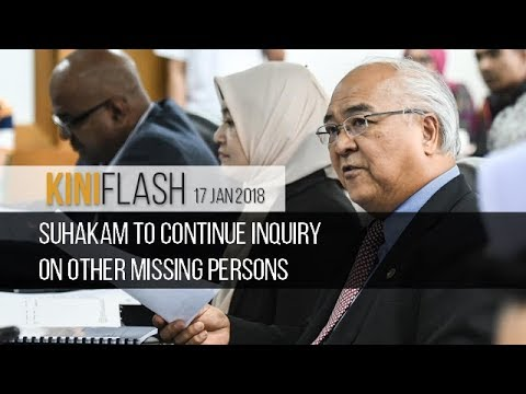 KiniFlash - 17 Jan: Suhakam to continue inquiry on other missing persons