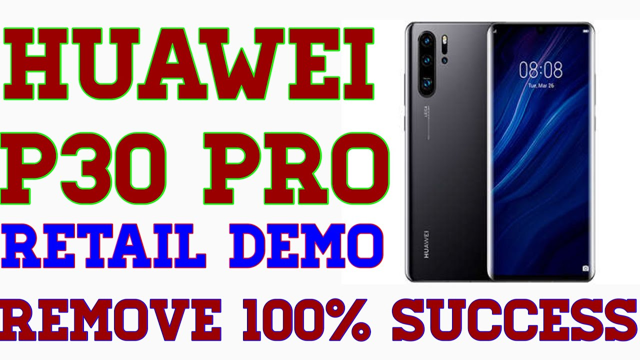 Huawei P30 Pro Retail Demo Remove 100% Success 2019