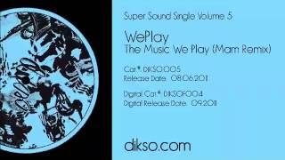 WePlay - The Music We Play (Mam Remix) [Dikso 005]