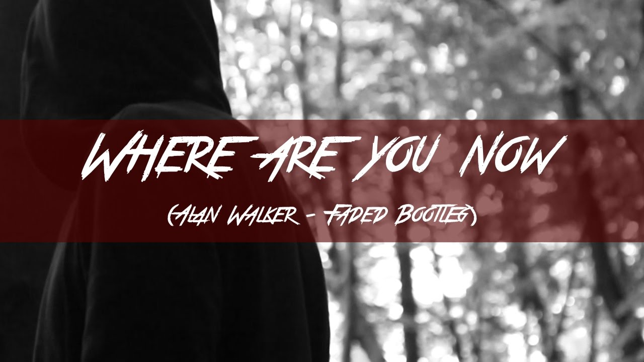 JAEHL • WHERE ARE YOU NOW (ALAN WALKER - FADED BOOTLEG ...