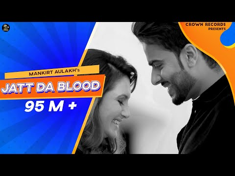 JATT DA BLOOD | MANKIRT AULAKH | OFFICIAL VIDEO |...