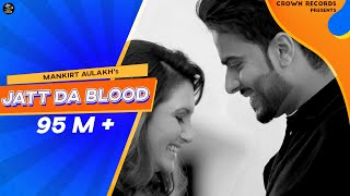 Repeat youtube video JATT DA BLOOD | MANKIRT AULAKH | OFFICIAL VIDEO | FEAT PARMISH VERMA | NEW SONG 2016 | CROWN RECORDS