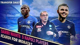SARRI WANTS NAPOLI PLAYER REUNION!? || ICARDI FOR MORATA || Chelsea Transfer News