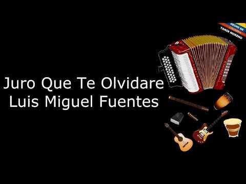 Juro Que Te Olvidare - Luis Miguel Fuentes (LETRA)