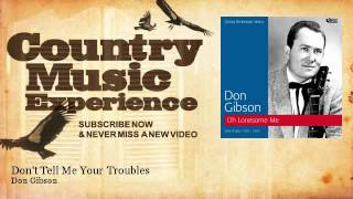 Don Gibson - Dont Tell Me Your Troubles - Country Music Experience YouTube Videos