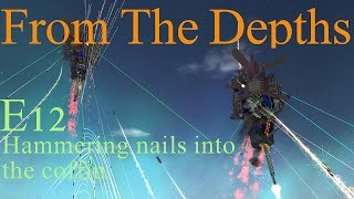 From The Depths 1.6 E12- Hammering nails into the coffin. LetsPlay, Playthrough .