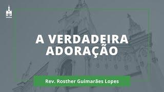 A Verdadeira Adoração - Rev. Rosther Guimarães Lopes - Culto Noturno - 27/09/2020