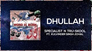 Dhullah | Full Audio | Specialist N Tru Skool ft Kulvinder Johal | Word Is Born