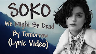 SOKO - We Might Be Dead By Tomorrow Lyrics