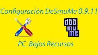 Configuracion Desmume 0.9.11 PC Bajos Recursos