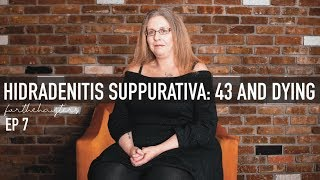 FOR THE HAYTERS EPISODE 7: Hidradenitis Suppurativa: 43 and Dying