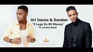 Url Isenia & Dandan - E Luga Ku Mi Merese (lyrics)