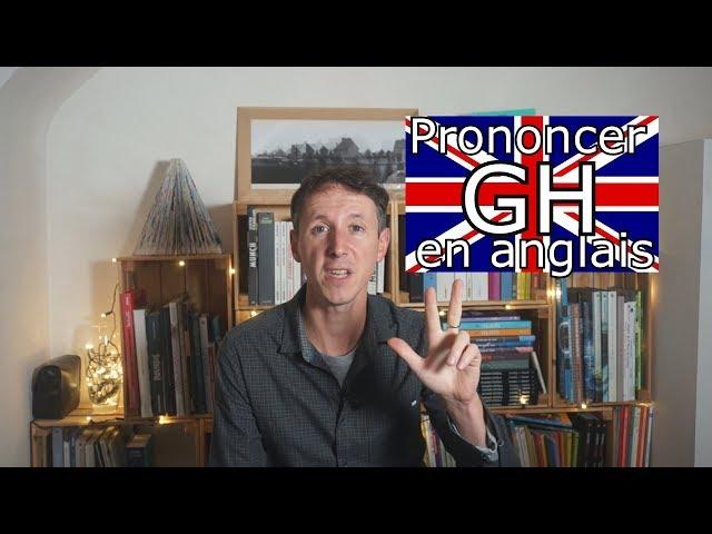 3 façons de  prononcer  [GH] en anglais