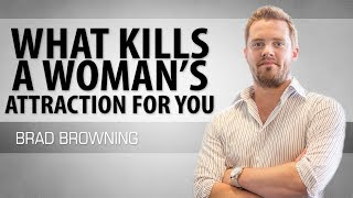 What Kills A Woman's Attraction To You (What NOT To Do!)
