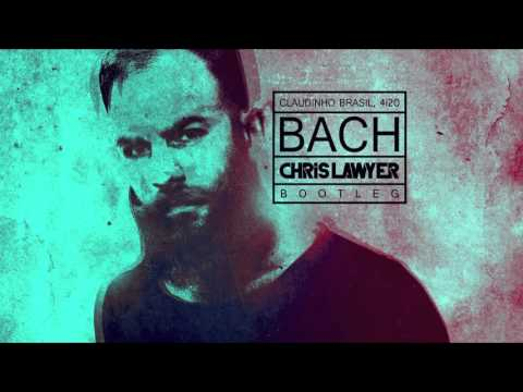 Claudinho Brasil, 4i20 - Bach (Chris Lawyer Bootleg) (Audio)