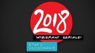WYBIERZ TOP SERIALI 2018 - ETAP 2: GŁOSOWANIE