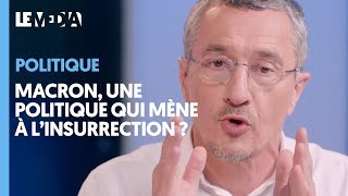 MACRON : UNE POLITIQUE QUI MÈNE À L'INSURRECTION ?