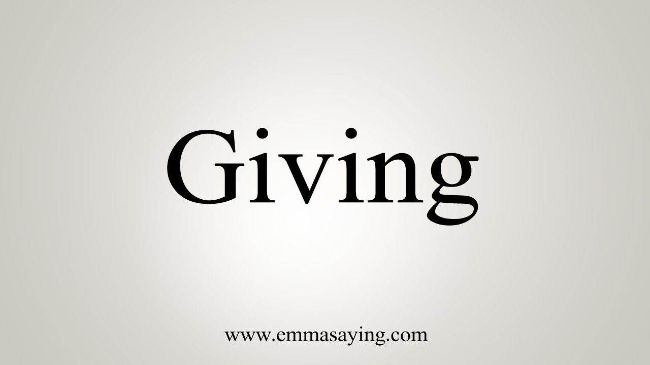 How To Say Giving