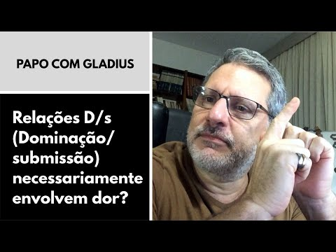 119/09 - Relações D/s (Dominação/submissão) necessariamente envolvem dor?