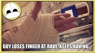 Guy Loses Finger At Rave, Keeps Raving