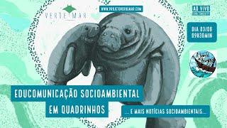 Educomunicação socioambiental e divulgação científica - VERDE MAR AO VIVO #49
