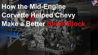 How the mid-engine Corvette helped Chevy make a better small block