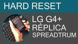 [FUNCIONANDO] Hard Reset LG G4 + Spreadtrum (Réplica do LG G4)