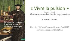 Pr. Hervé CASTANET : 'Vivre la pulsion' (Lacan 1964). Séminaire de psychanalyse (avec Pamela KING)