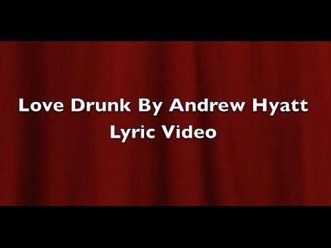 Love Drunk By Andrew Hyatt Fan Made Lyric Video