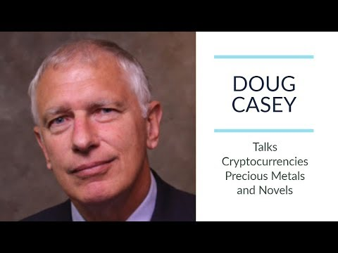 DOUG CASEY   Talks Cryptocurrencies, Precious Metals and Novels