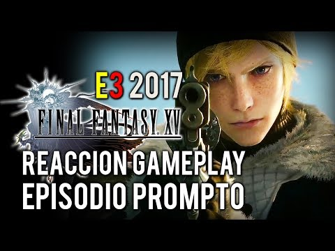 FINAL FANTASY XV EPISODIO PROMPTO | Reacción al Gameplay del E3 2017 (¡y fecha de salida!)