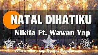 Natal Dihatiku - Nikita ft wawan Yap   Lagu rohani Natal 2019 + lirik