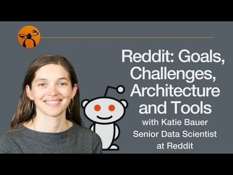 Reddit: Goals, Challenges, Architecture and Tools - Katie Bauer / KeepCoding
