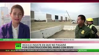 méxico reitera a trump que no pagará bajo ninguna circunstancia por el muro fronterizo con eeuu