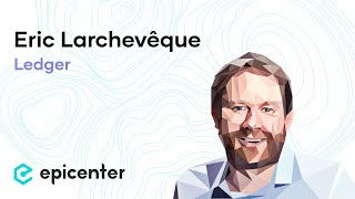 #241 Eric Larchevêque: Ledger – How to Build an Industry-Leading Cryptocurrency Security Company