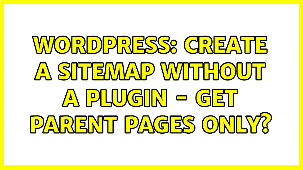 Download Wordpress: Create a sitemap without a plugin - get parent pages only?