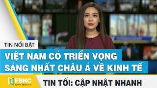 Tin tức | Bản tin tối 9/7: Việt Nam có triển vọng sáng nhất Châu Á về kinh tế | FBNC