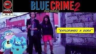 """BLUE CRIME (Azul Delictivo) 2 - """"Explorando a Dora"""""""