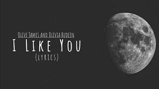 Olive James - I Like You ft. Olivia Rudeen (Lyrics)